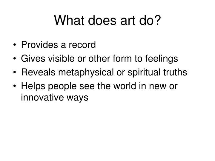 What does art do?