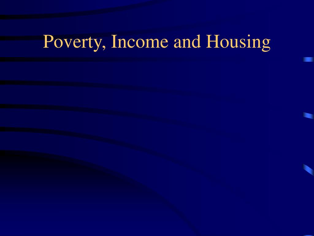 Poverty, Income and Housing