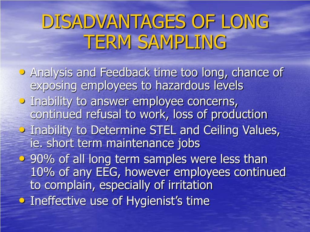 DISADVANTAGES OF LONG TERM SAMPLING