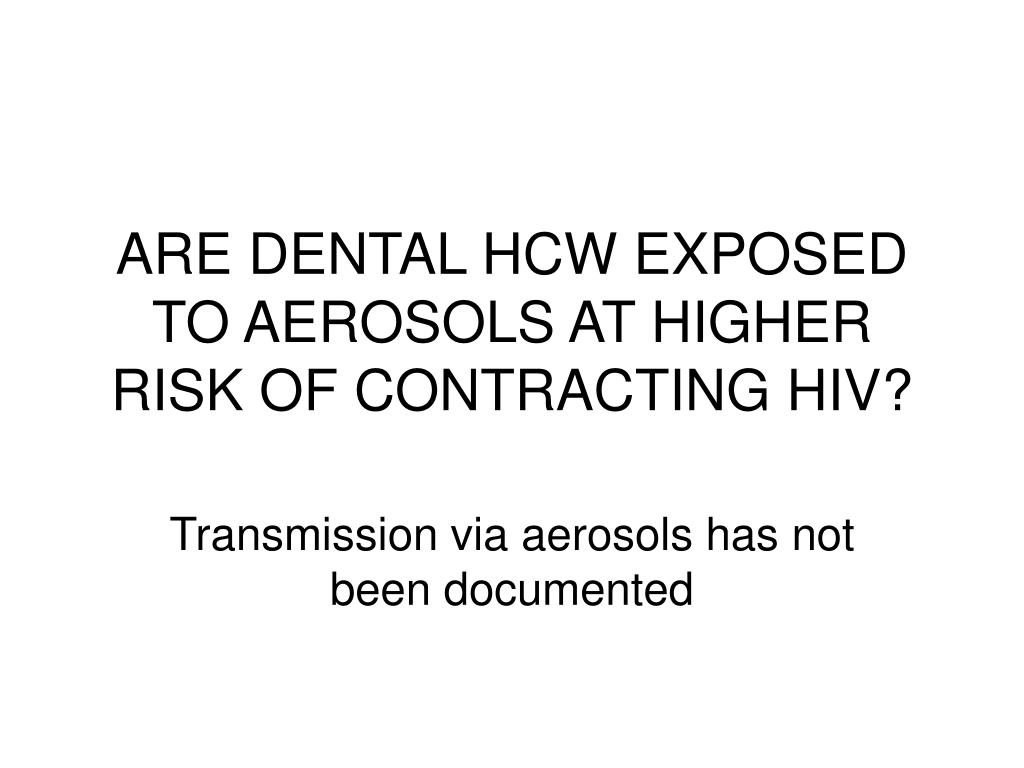 ARE DENTAL HCW EXPOSED TO AEROSOLS AT HIGHER RISK OF CONTRACTING HIV?