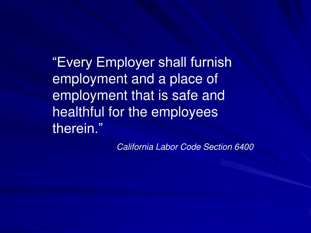"""""""Every Employer shall furnish employment and a place of employment that is safe and healthful for the employees therein."""""""