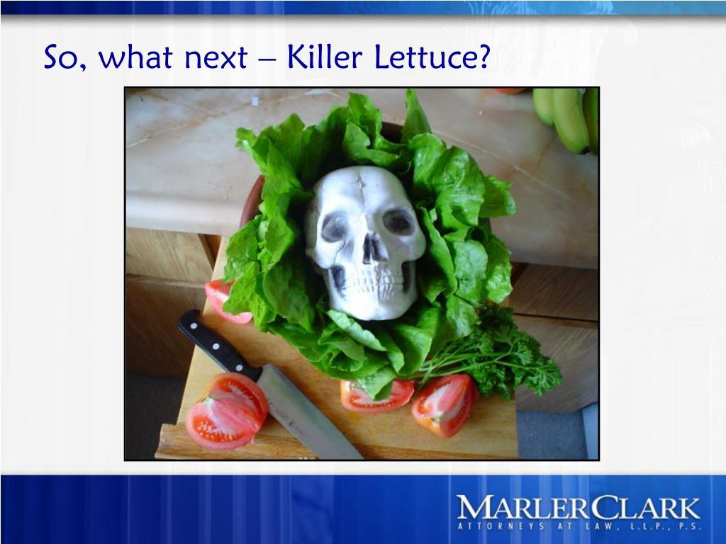 So, what next – Killer Lettuce?