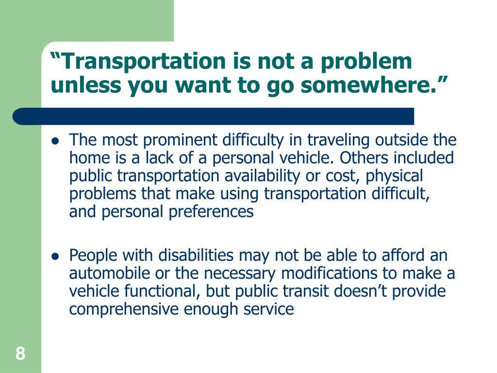 """""""Transportation is not a problem unless you want to go somewhere."""""""