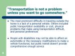 transportation is not a problem unless you want to go somewhere