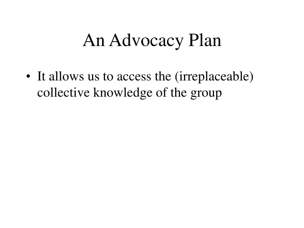 advocacy plan Advocacy action plan prepare to advocate identify a primary point of contact at your organization who will be able to follow ongoing issues and legislation.