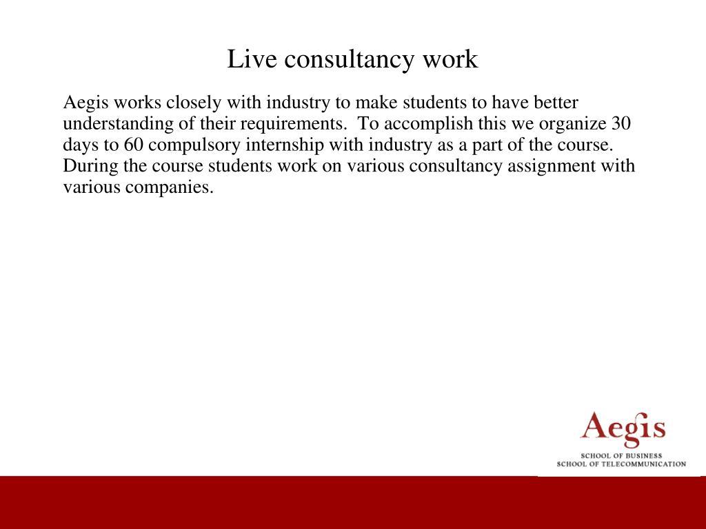 Live consultancy work