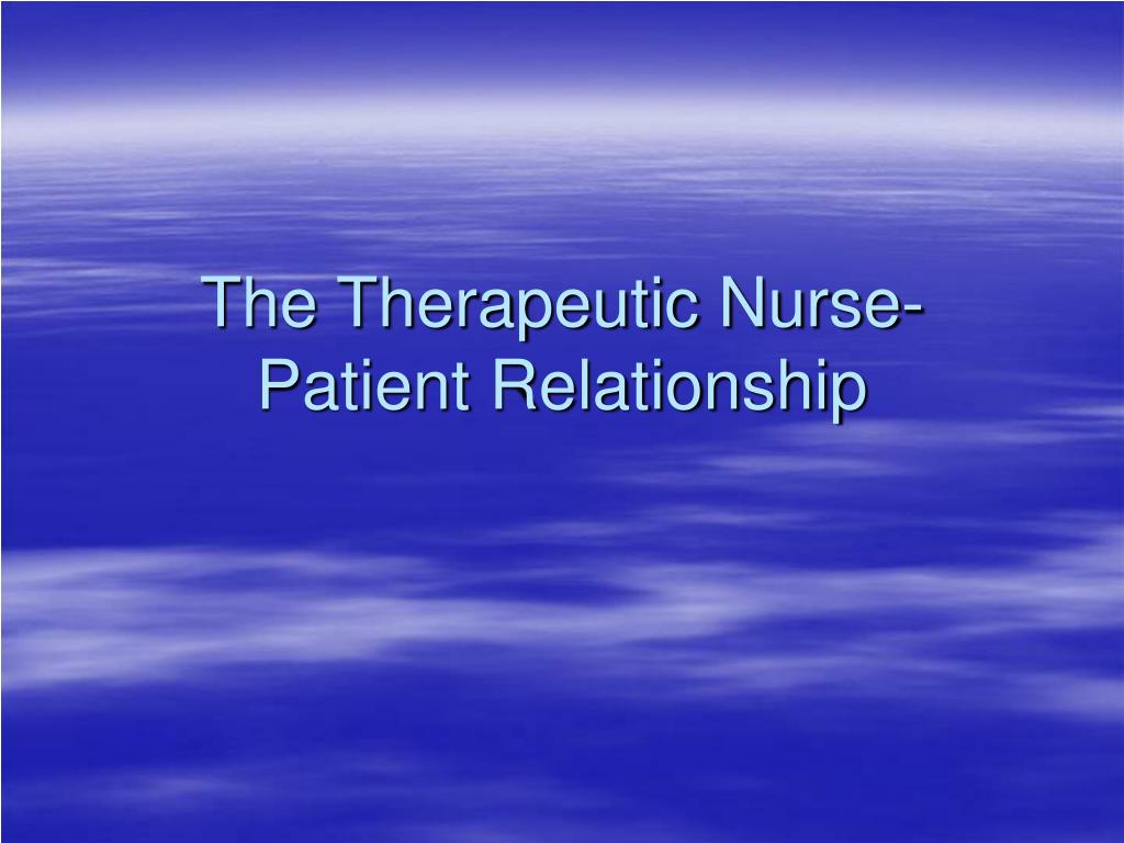 the nurse patient relationship Journal of advanced nursing 48(5), 475–483 nurse–patient relationships in  palliative care aim the aim of this paper is to report a study exploring aspects of .