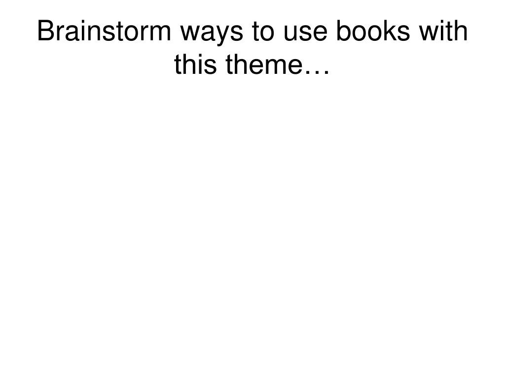 Brainstorm ways to use books with this theme…