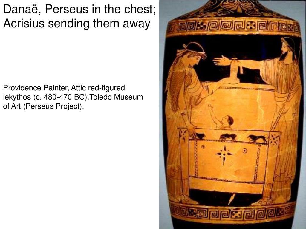 Danaë, Perseus in the chest;