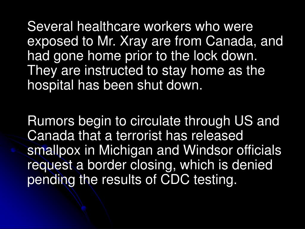 Several healthcare workers who were exposed to Mr. Xray are from Canada, and had gone home prior to the lock down.  They are instructed to stay home as the hospital has been shut down.