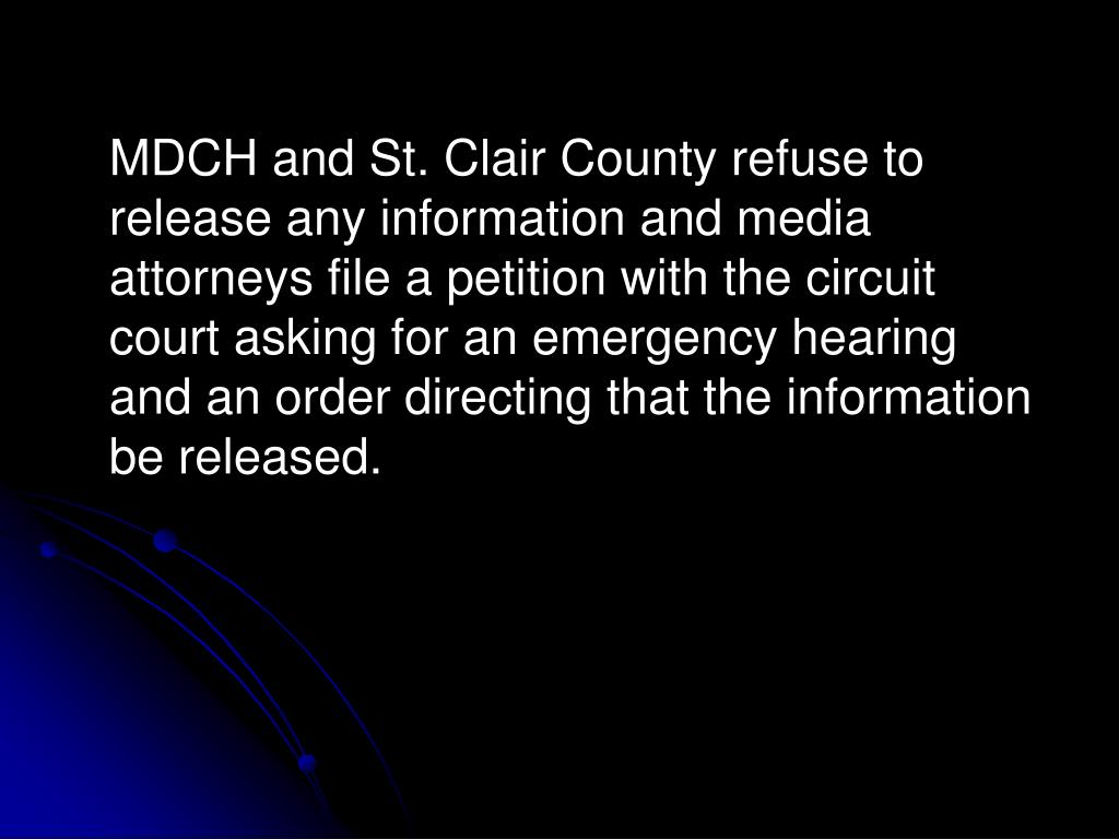 MDCH and St. Clair County refuse to release any information and media attorneys file a petition with the circuit court asking for an emergency hearing and an order directing that the information be released.