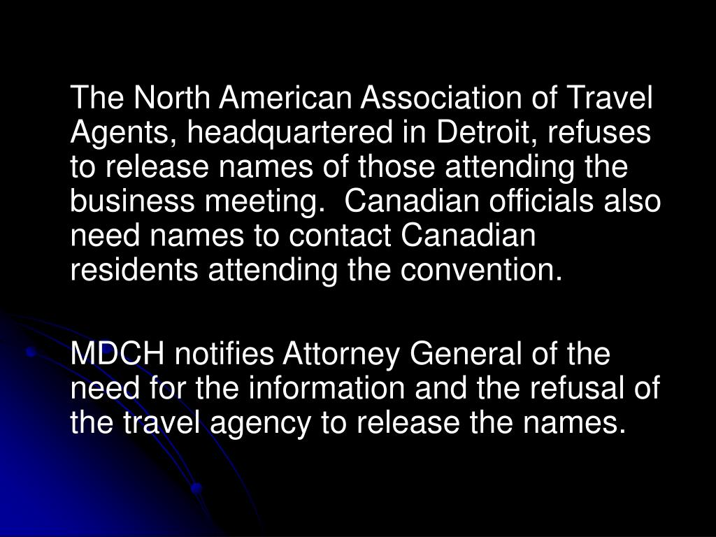 The North American Association of Travel Agents, headquartered in Detroit, refuses to release names of those attending the business meeting.  Canadian officials also need names to contact Canadian residents attending the convention.