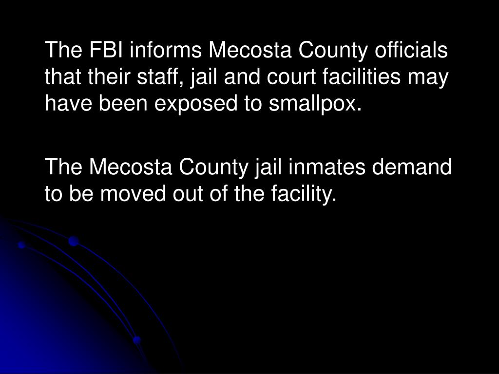 The FBI informs Mecosta County officials that their staff, jail and court facilities may have been exposed to smallpox.