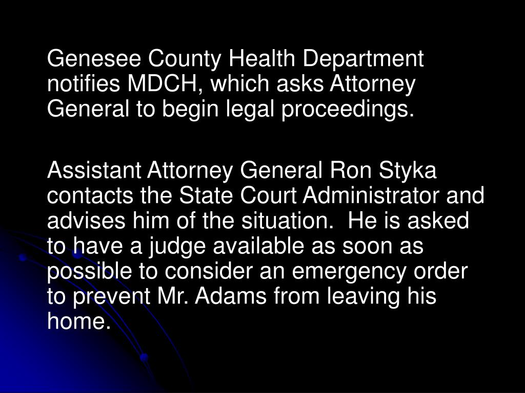 Genesee County Health Department notifies MDCH, which asks Attorney General to begin legal proceedings.