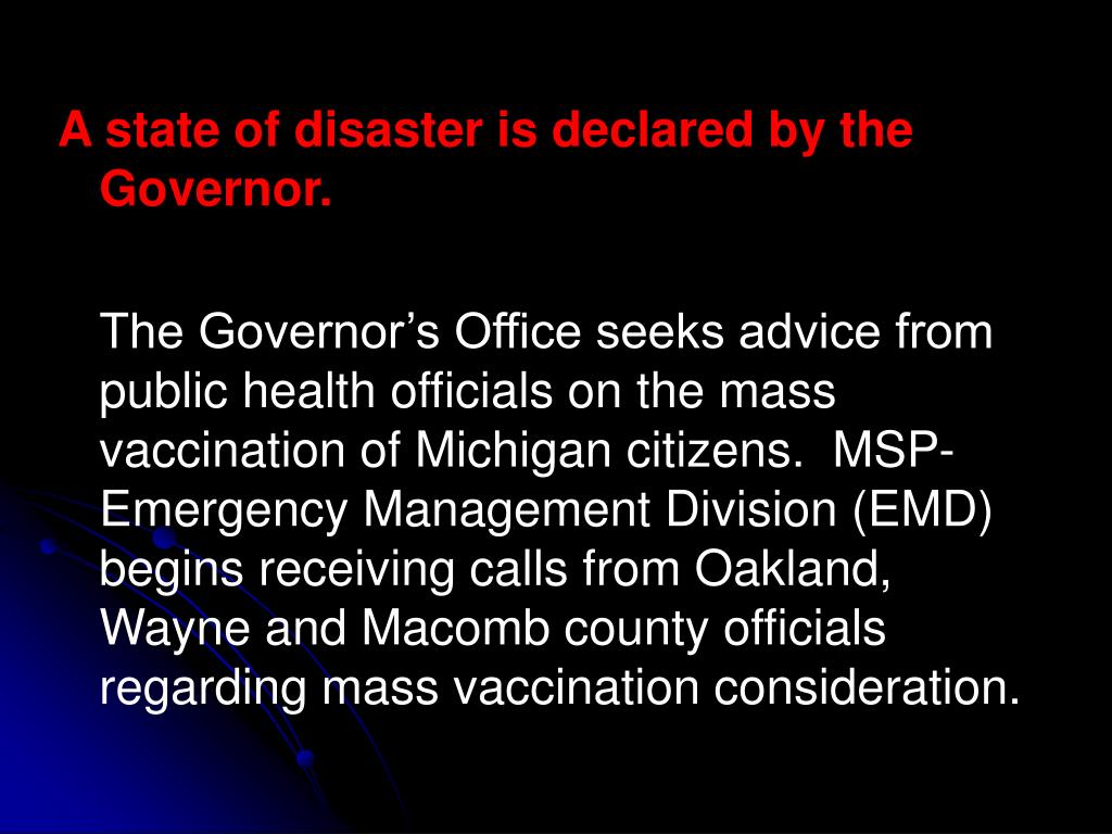 A state of disaster is declared by the Governor.