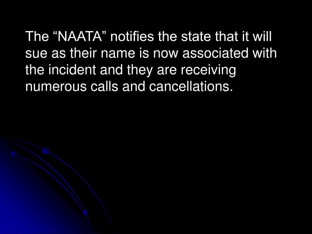 """The """"NAATA"""" notifies the state that it will sue as their name is now associated with the incident and they are receiving numerous calls and cancellations."""