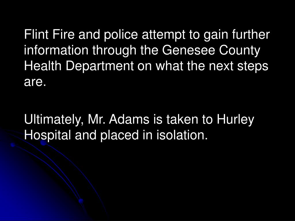 Flint Fire and police attempt to gain further information through the Genesee County Health Department on what the next steps are.