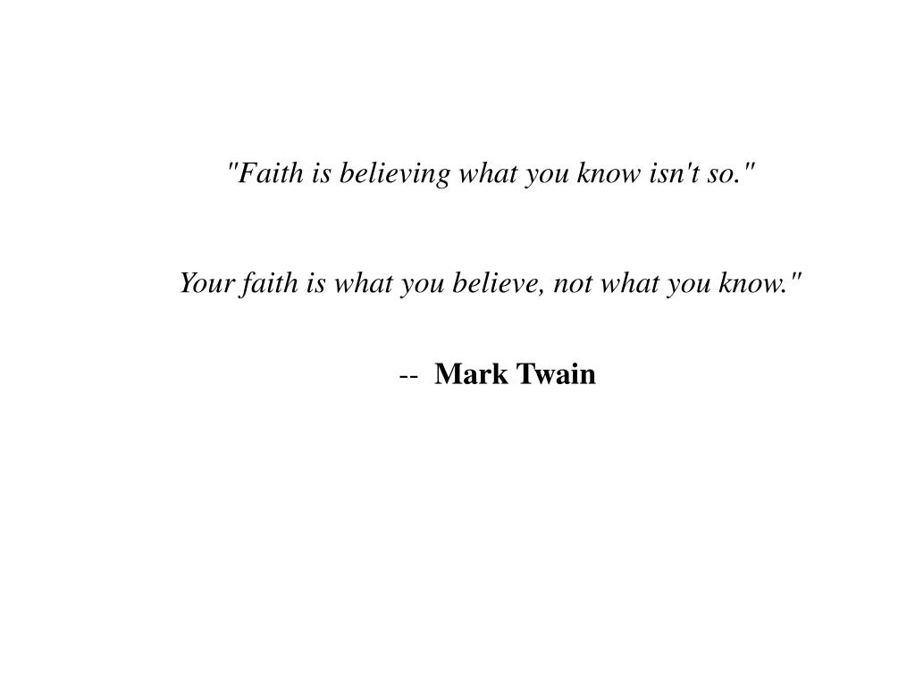 """""""Faith is believing what you know isn't so."""""""