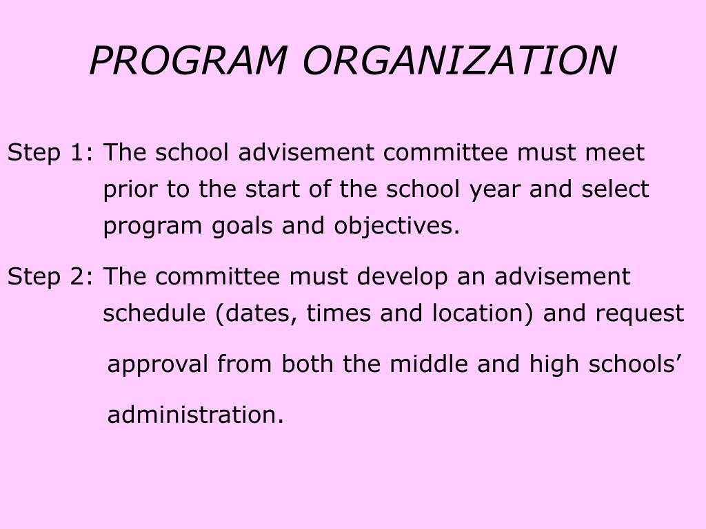 Step 1: The school advisement committee must meet 	   prior to the start of the school year and select 	   program goals and objectives.
