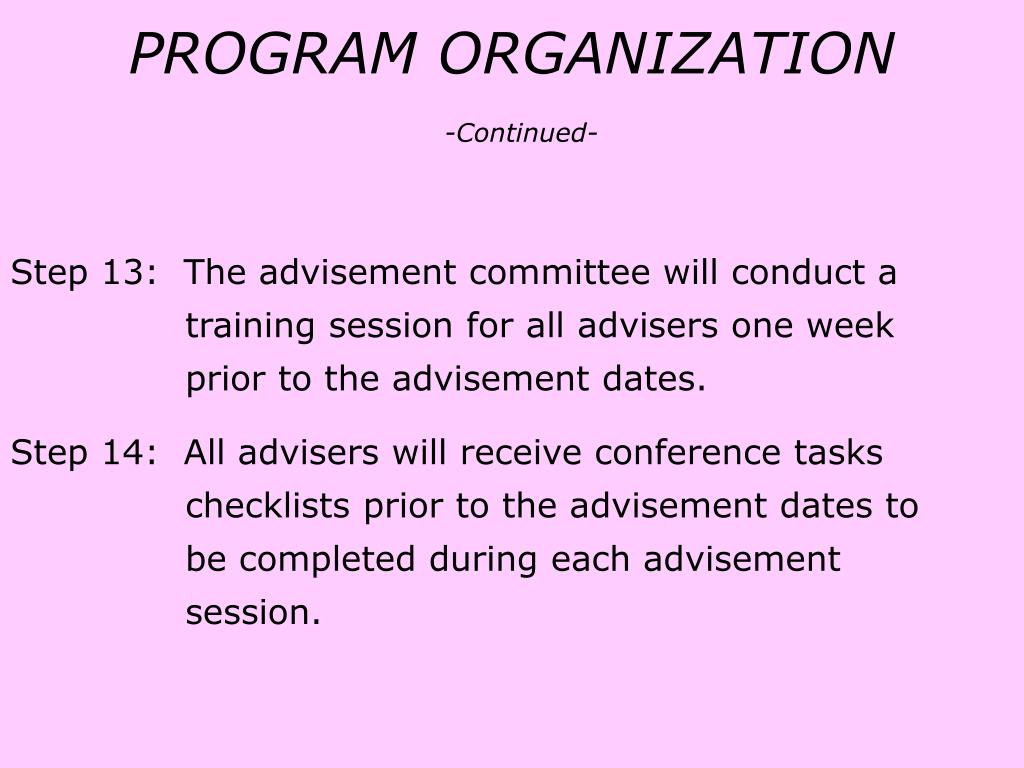 Step 13:  The advisement committee will conduct a 		      training session for all advisers one week 		      prior to the advisement dates.