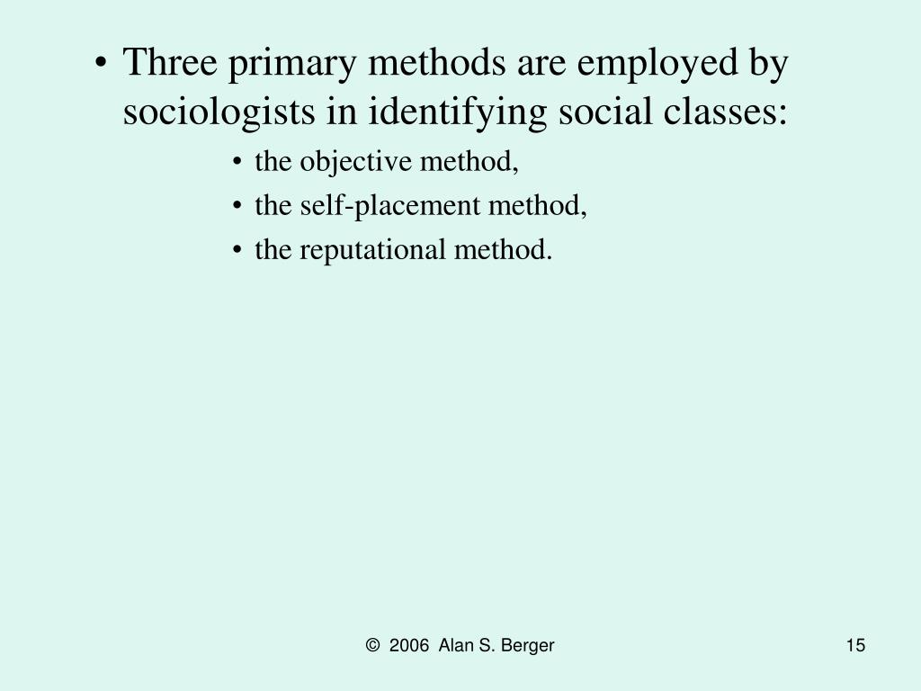 Three primary methods are employed by sociologists in identifying social classes: