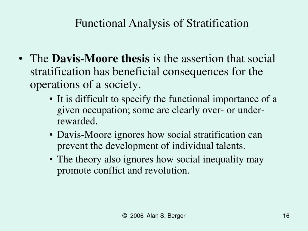 davis moore thesis of social stratification Stratification is the ranking of units in a social system in accordance with the   according to kingsley davis and moore stratification exists in every known  human.