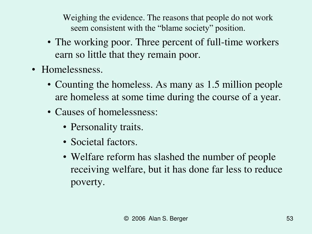 "Weighing the evidence. The reasons that people do not work seem consistent with the ""blame society"" position."