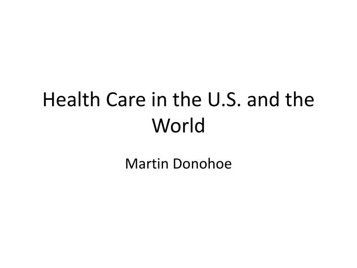 Health care in the u s and the world