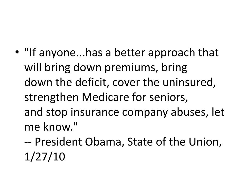"""If anyone...has a better approach that will bring down premiums, bring"