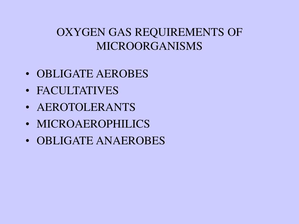 OXYGEN GAS REQUIREMENTS OF MICROORGANISMS