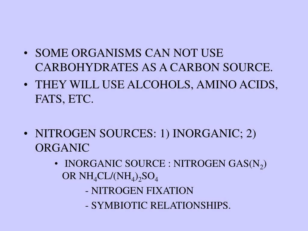 SOME ORGANISMS CAN NOT USE CARBOHYDRATES AS A CARBON SOURCE.