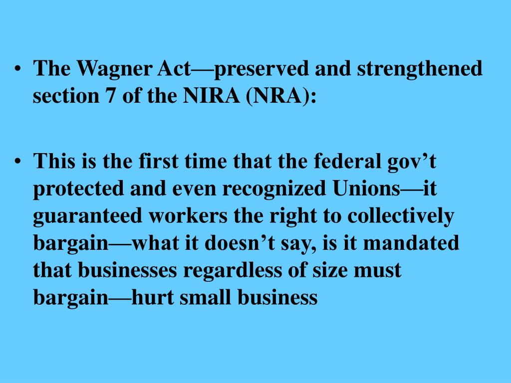 The Wagner Act—preserved and strengthened section 7 of the NIRA (NRA):
