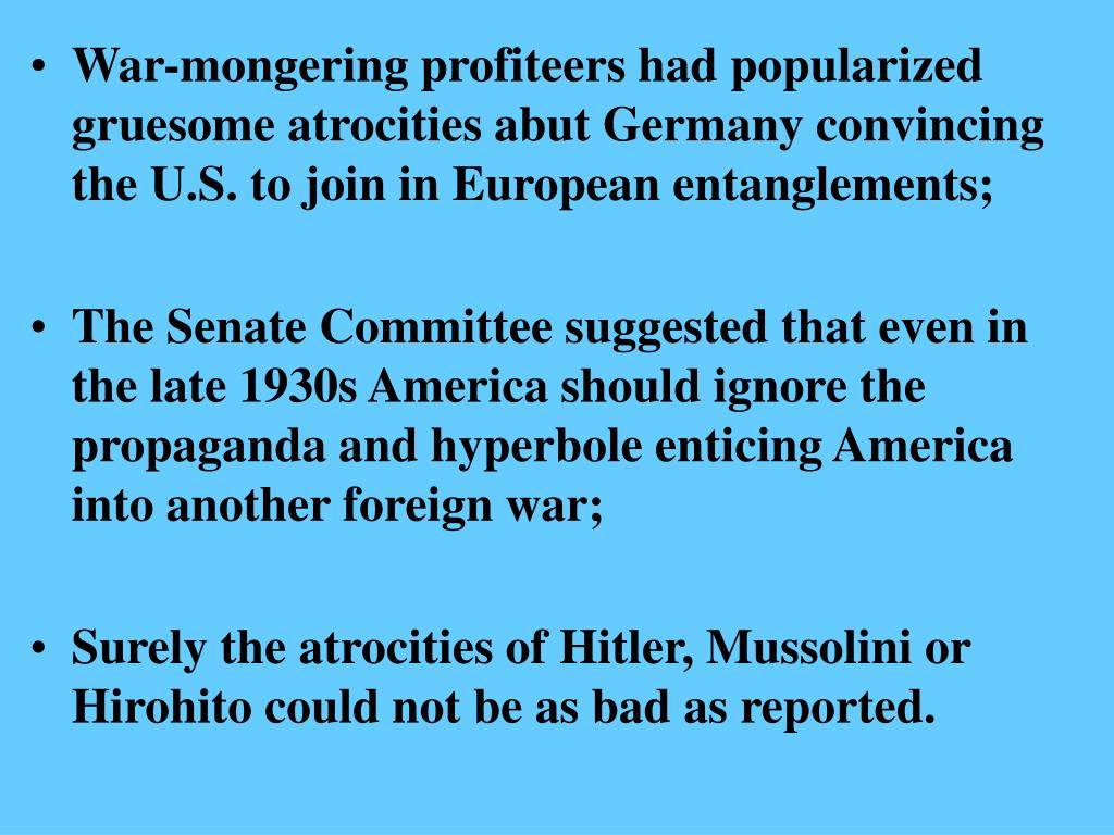 War-mongering profiteers had popularized gruesome atrocities abut Germany convincing the U.S. to join in European entanglements;