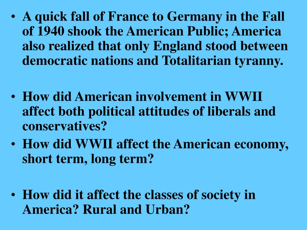 A quick fall of France to Germany in the Fall of 1940 shook the American Public; America also realized that only England stood between democratic nations and Totalitarian tyranny.