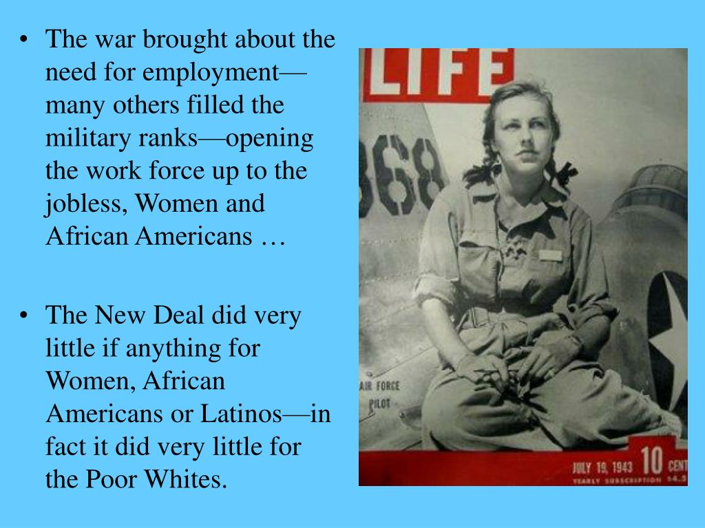 The war brought about the need for employment—many others filled the military ranks—opening the work force up to the jobless, Women and African Americans …
