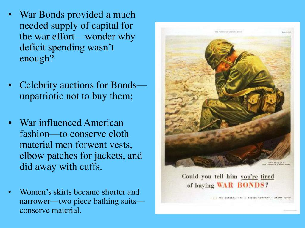 War Bonds provided a much needed supply of capital for the war effort—wonder why deficit spending wasn't enough?