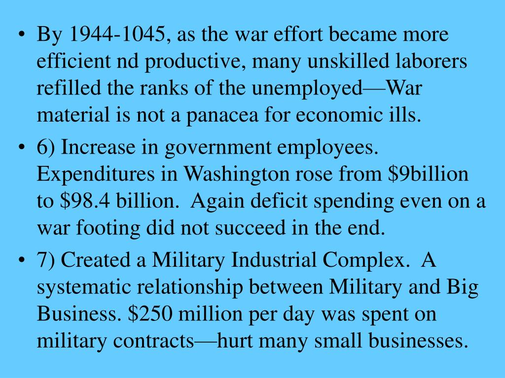 By 1944-1045, as the war effort became more efficient nd productive, many unskilled laborers refilled the ranks of the unemployed—War material is not a panacea for economic ills.