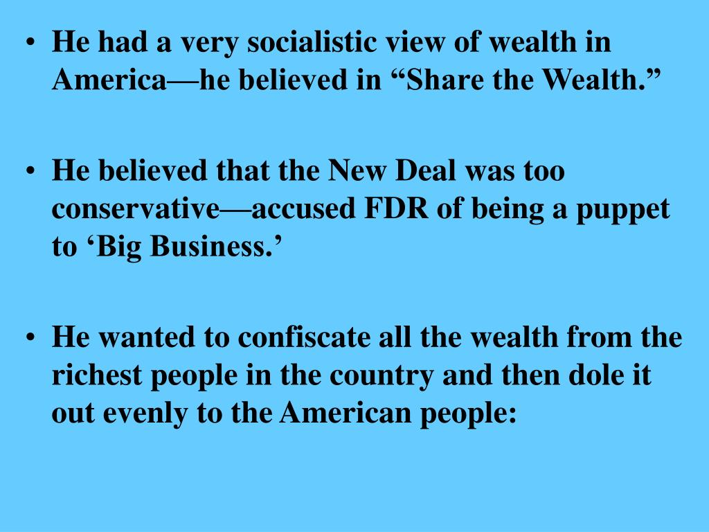 "He had a very socialistic view of wealth in America—he believed in ""Share the Wealth."""