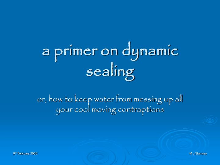 A primer on dynamic sealing