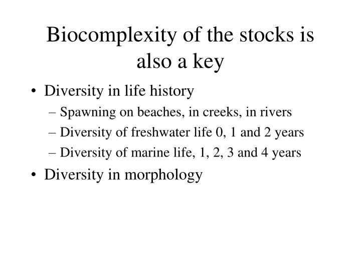 Biocomplexity of the stocks is also a key