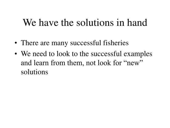 We have the solutions in hand