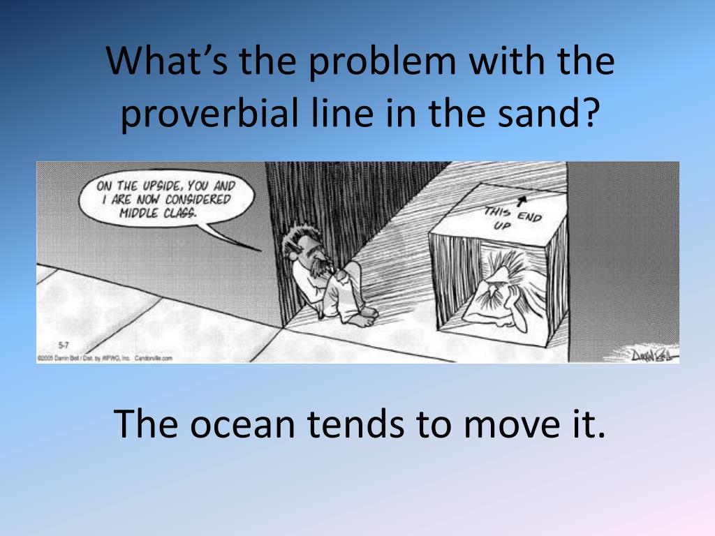 What's the problem with the proverbial line in the sand?