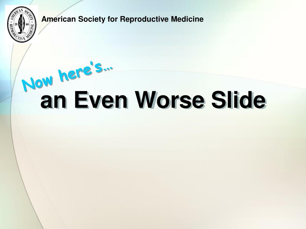 an Even Worse Slide