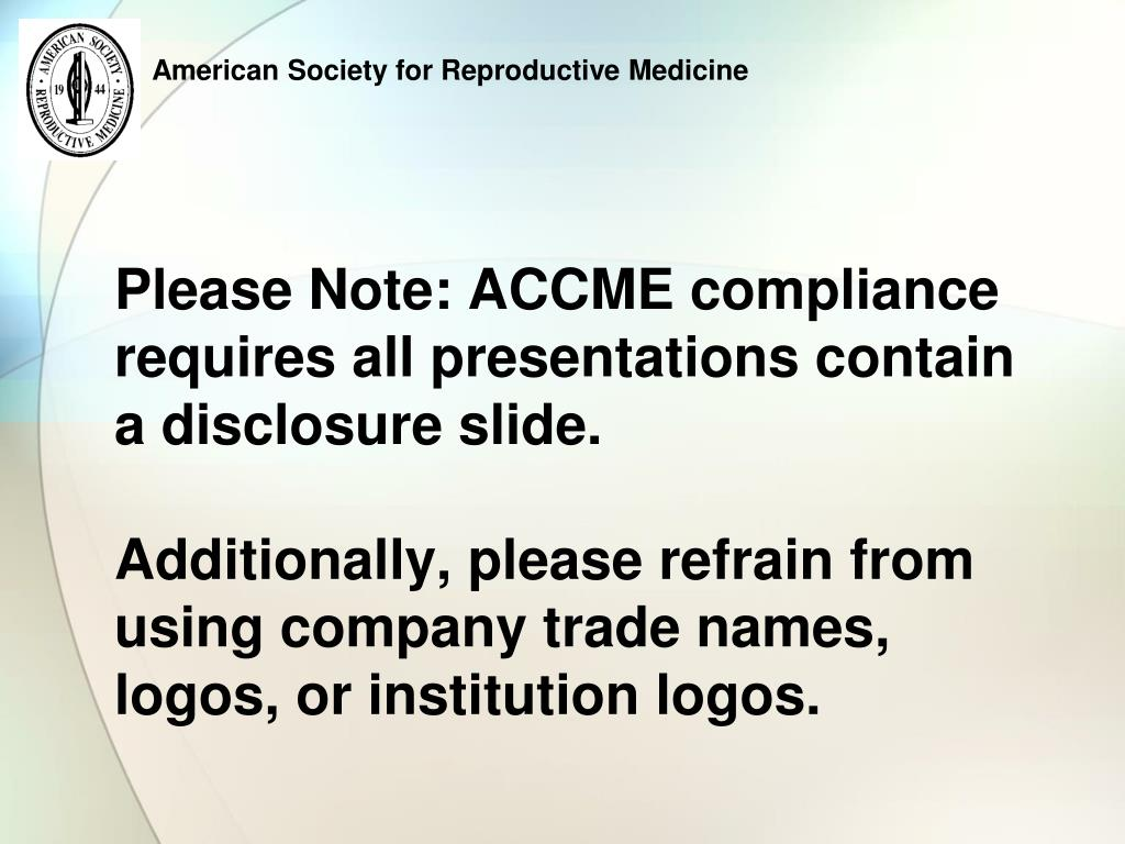 Please Note: ACCME compliance requires all presentations contain a disclosure slide.