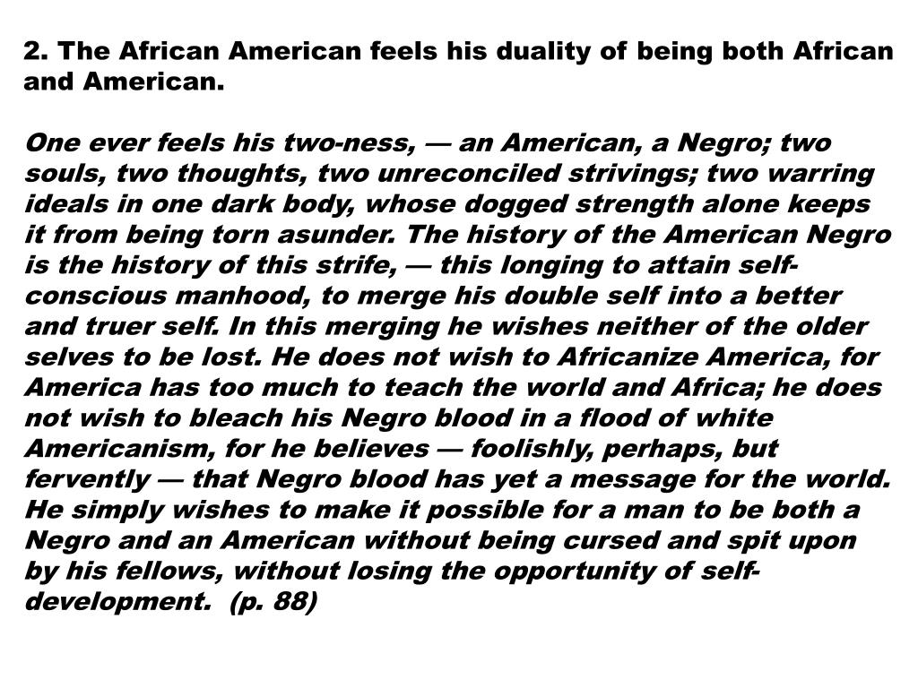 2. The African American feels his duality of being both African and American.
