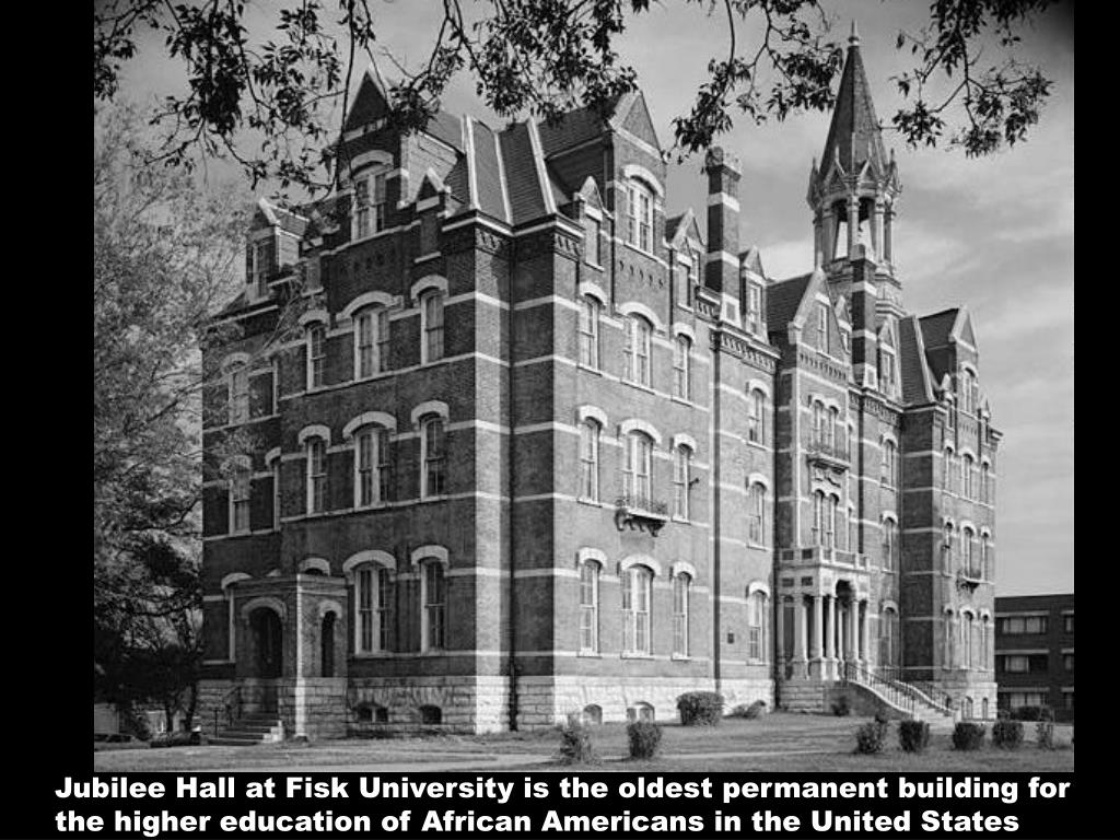 Jubilee Hall at Fisk University is the oldest permanent building for the higher education of African Americans in the United States