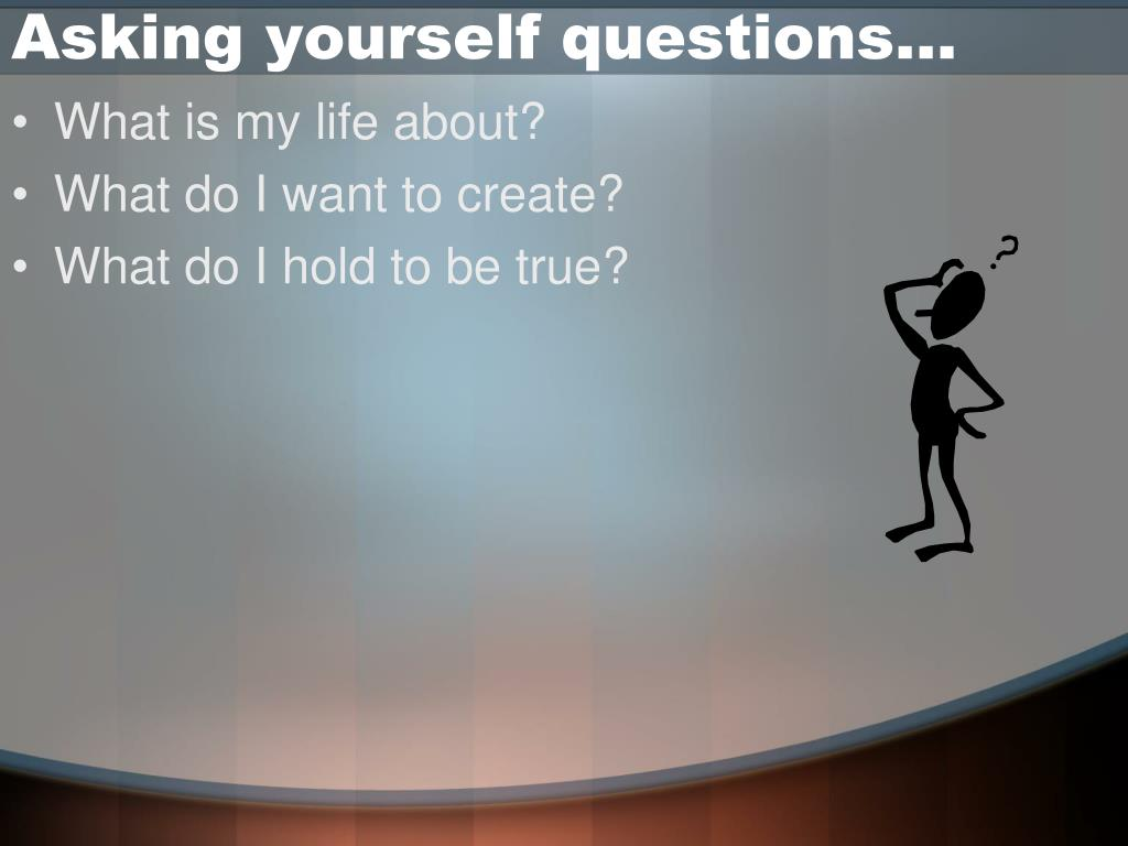 Asking yourself questions…