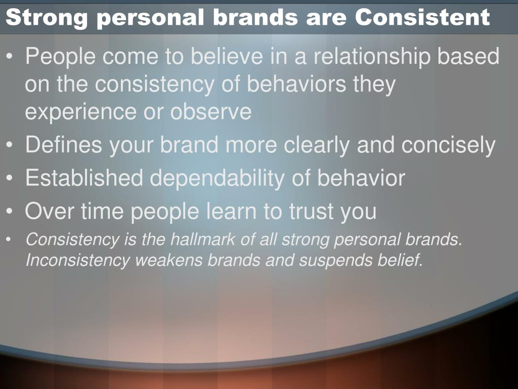 Strong personal brands are Consistent