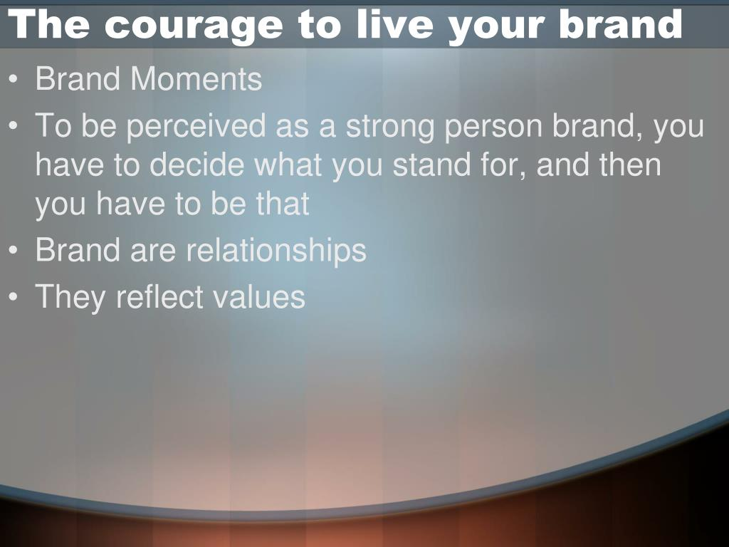 The courage to live your brand