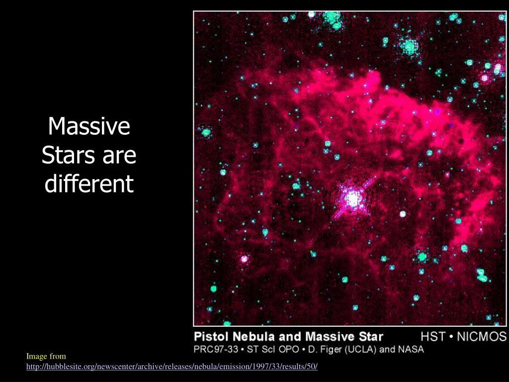 Massive Stars are different